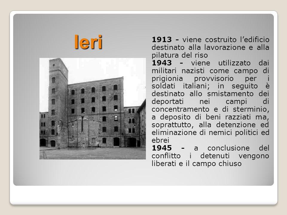 1913 - viene costruito ledificio destinato alla lavorazione e alla pilatura del riso 1943 - viene utilizzato dai militari nazisti come campo di prigio