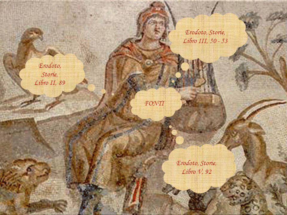 FONTI Erodoto, Storie, Libro II, 89 Erodoto, Storie, Libro III, 50 - 53 Erodoto, Storie, Libro V, 92
