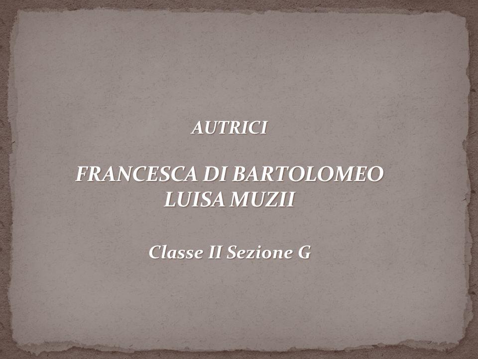 AUTRICI FRANCESCA DI BARTOLOMEO LUISA MUZII Classe II Sezione G