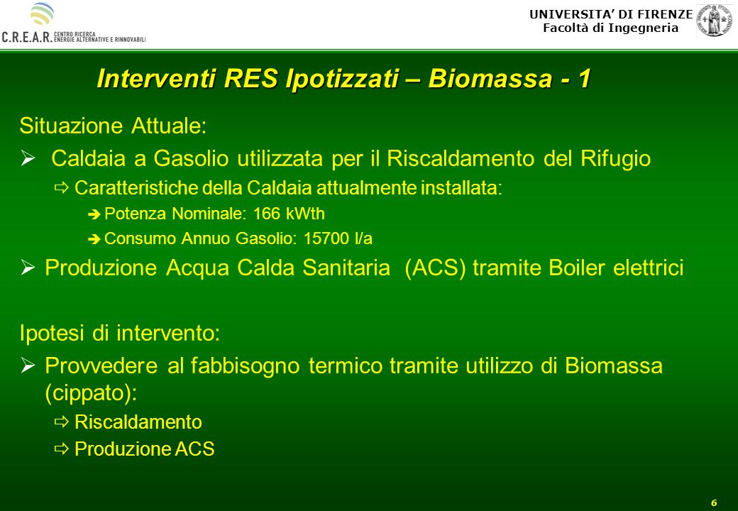 UNIVERSITA DI FIRENZE Facoltà di Ingegneria 6 Interventi RES Ipotizzati – Biomassa - 1 Situazione Attuale: Caldaia a Gasolio utilizzata per il Riscald