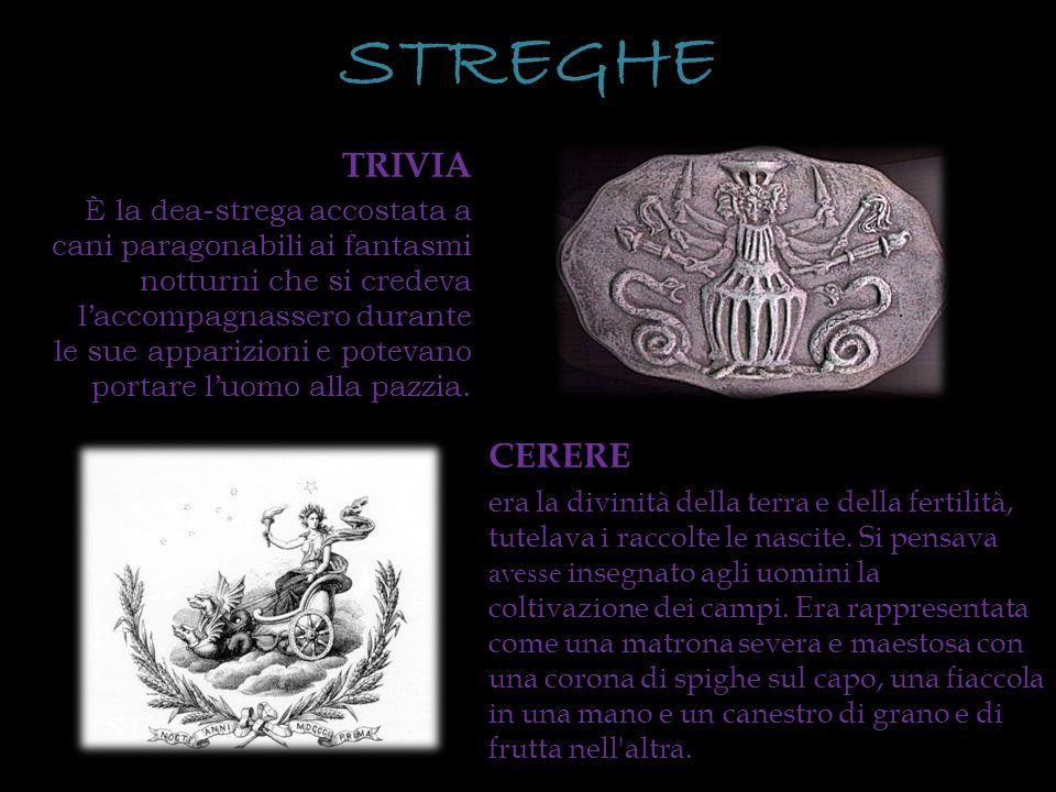 STREGHE TRIVIA È la dea-strega accostata a cani paragonabili ai fantasmi notturni che si credeva laccompagnassero durante le sue apparizioni e potevan