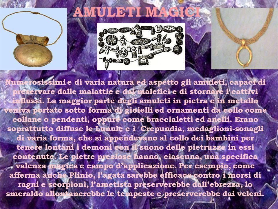 AMULETI MAGICI Numerosissimi e di varia natura ed aspetto gli amuleti, capaci di preservare dalle malattie e dai malefici e di stornare i cattivi infl