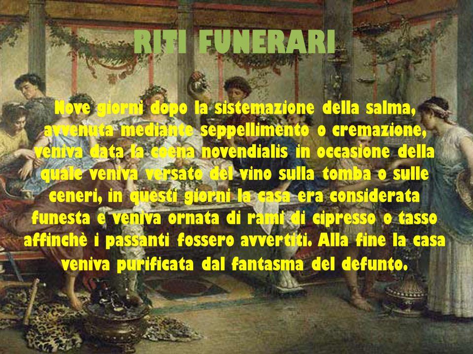RITI FUNERARI Nove giorni dopo la sistemazione della salma, avvenuta mediante seppellimento o cremazione, veniva data la coena novendialis in occasion