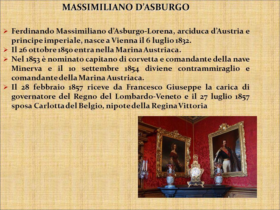 MASSIMILIANO DASBURGO Ferdinando Massimiliano dAsburgo-Lorena, arciduca dAustria e principe imperiale, nasce a Vienna il 6 luglio 1832.