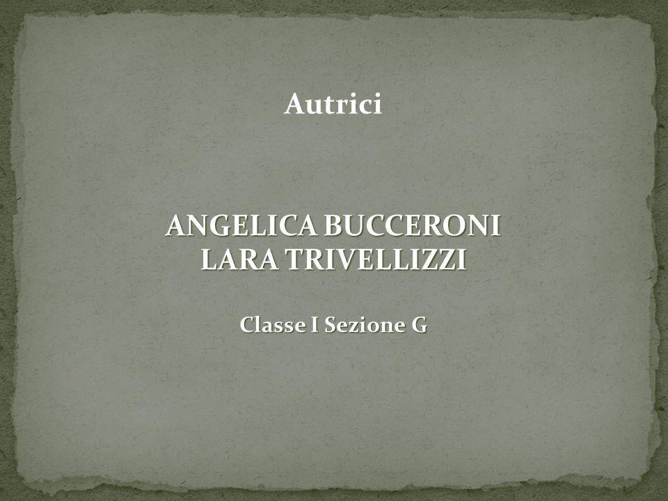 Autrici ANGELICA BUCCERONI LARA TRIVELLIZZI Classe I Sezione G