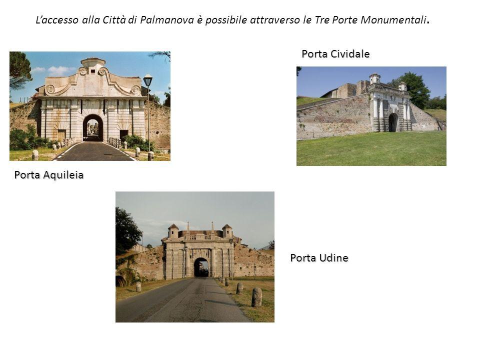 Laccesso alla Città di Palmanova è possibile attraverso le Tre Porte Monumentali.