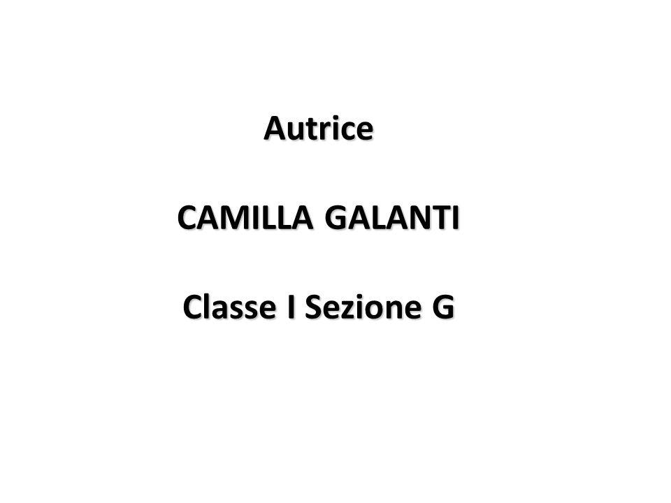 Autrice CAMILLA GALANTI Classe I Sezione G