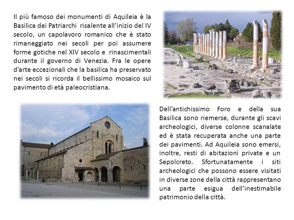 Il più famoso dei monumenti di Aquileia è la Basilica dei Patriarchi risalente allinizio del IV secolo, un capolavoro romanico che è stato rimaneggiato nei secoli per poi assumere forme gotiche nel XIV secolo e rinascimentali durante il governo di Venezia.