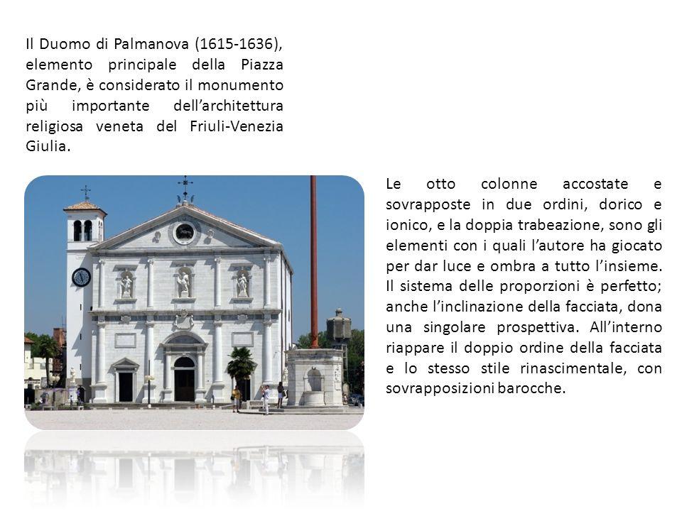 Il Duomo di Palmanova (1615-1636), elemento principale della Piazza Grande, è considerato il monumento più importante dellarchitettura religiosa veneta del Friuli-Venezia Giulia.