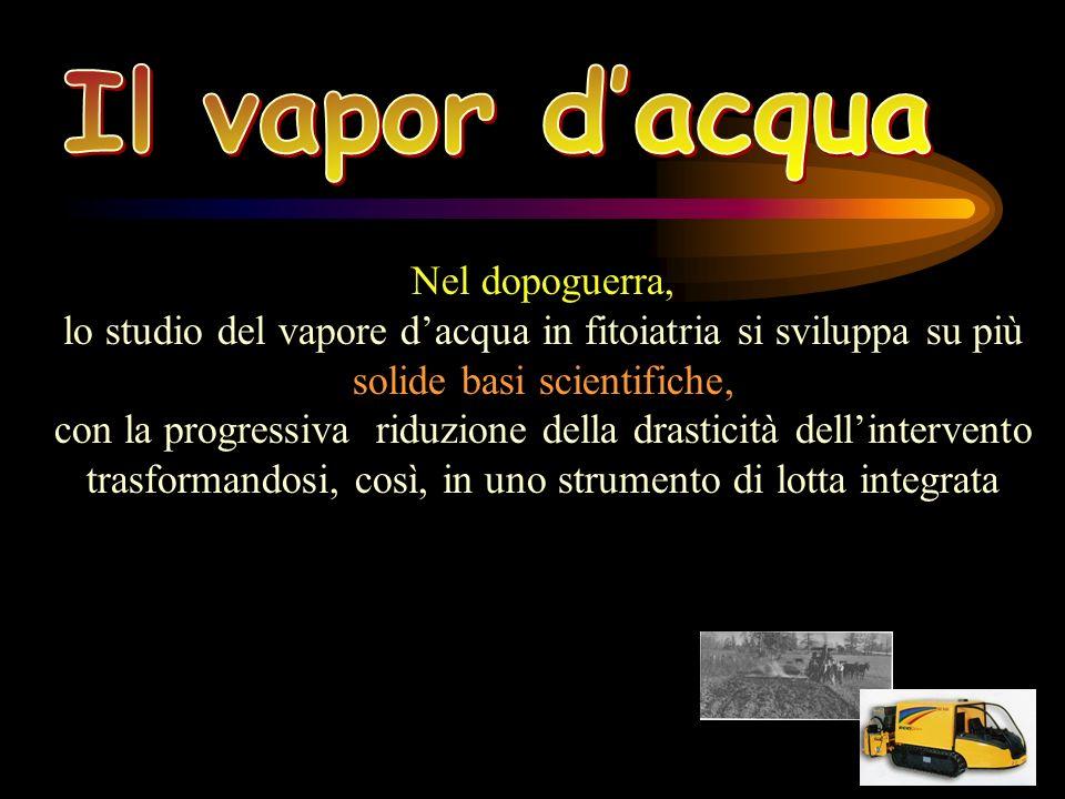 Nel dopoguerra, lo studio del vapore dacqua in fitoiatria si sviluppa su più solide basi scientifiche, con la progressiva riduzione della drasticità d