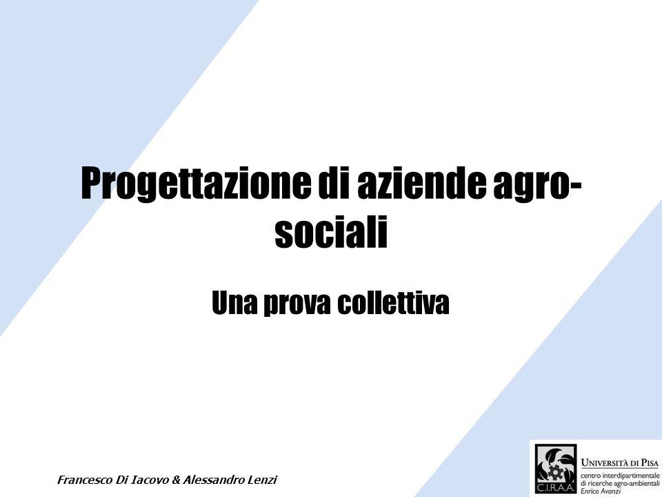 Francesco Di Iacovo & Alessandro Lenzi Progettazione di aziende agro- sociali Una prova collettiva