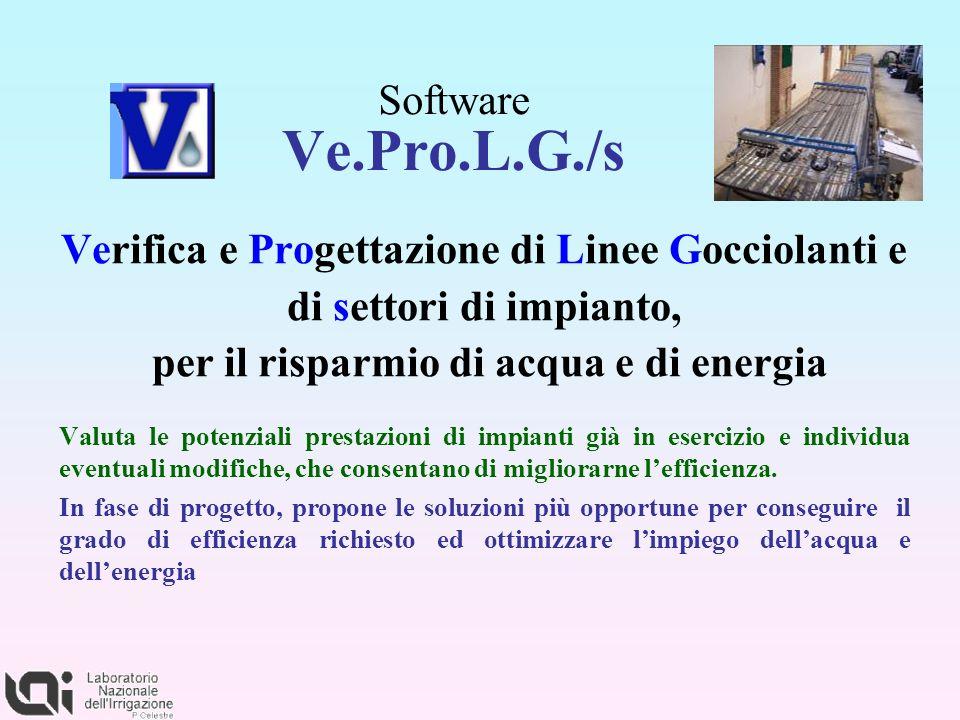 Software Ve.Pro.L.G./s Verifica e Progettazione di Linee Gocciolanti e di settori di impianto, per il risparmio di acqua e di energia Valuta le potenz