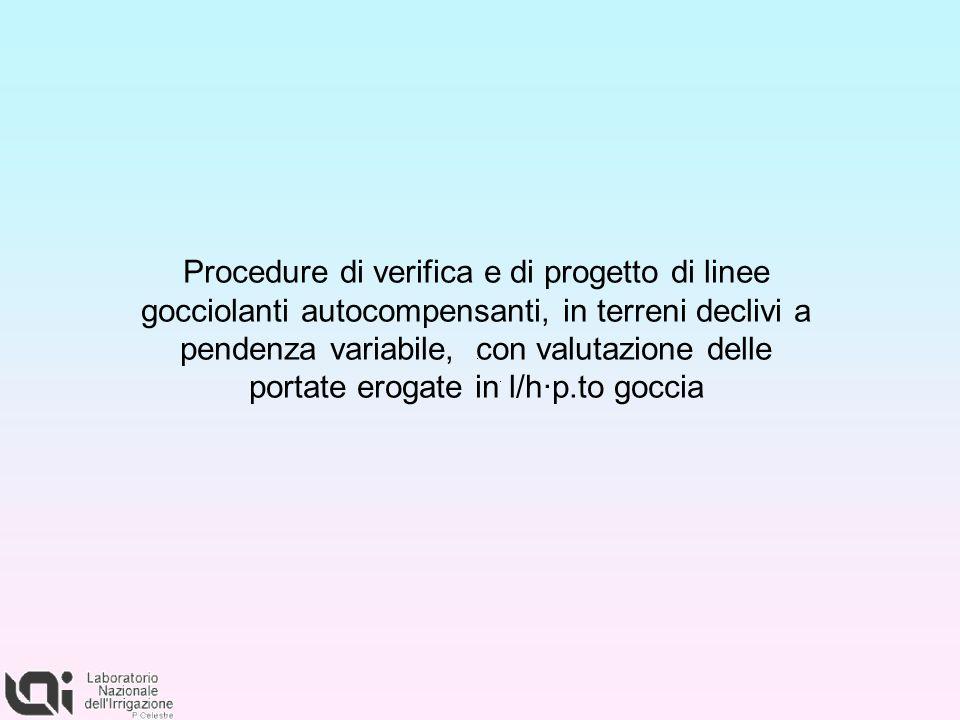 Procedure di verifica e di progetto di linee gocciolanti autocompensanti, in terreni declivi a pendenza variabile, con valutazione delle portate eroga