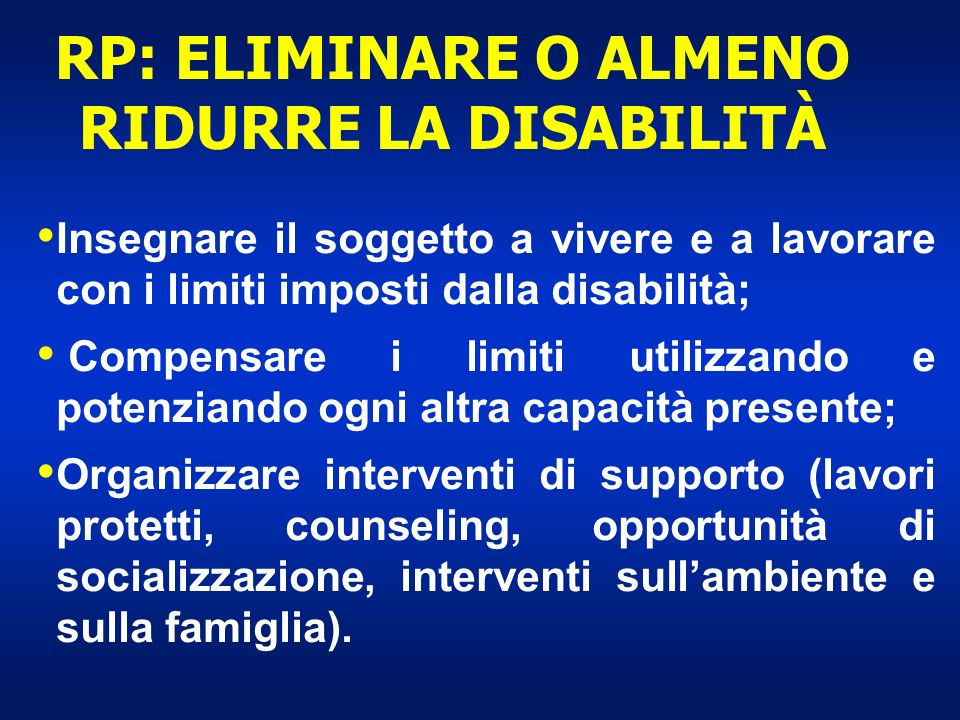 Insegnare il soggetto a vivere e a lavorare con i limiti imposti dalla disabilità; Compensare i limiti utilizzando e potenziando ogni altra capacità p