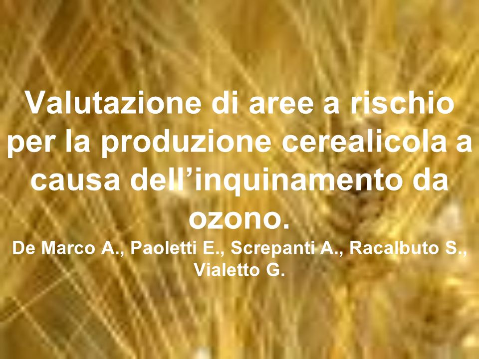 Scopo del lavoro : Valutazione dellefficacia di indicatori di ozono sulla quantificazione del rischio per la vegetazione in particolare per il grano in condizioni non sperimentali