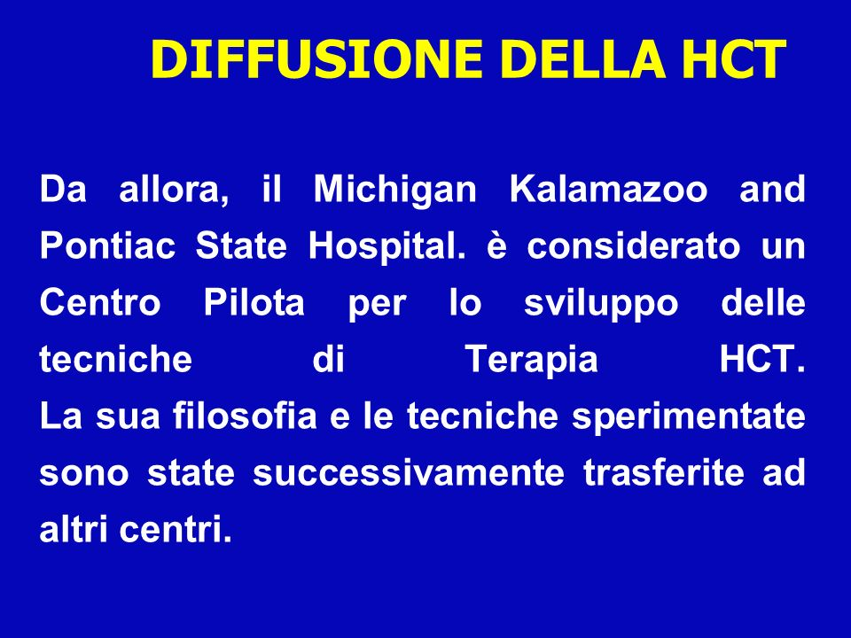 Da allora, il Michigan Kalamazoo and Pontiac State Hospital. è considerato un Centro Pilota per lo sviluppo delle tecniche di Terapia HCT. La sua filo