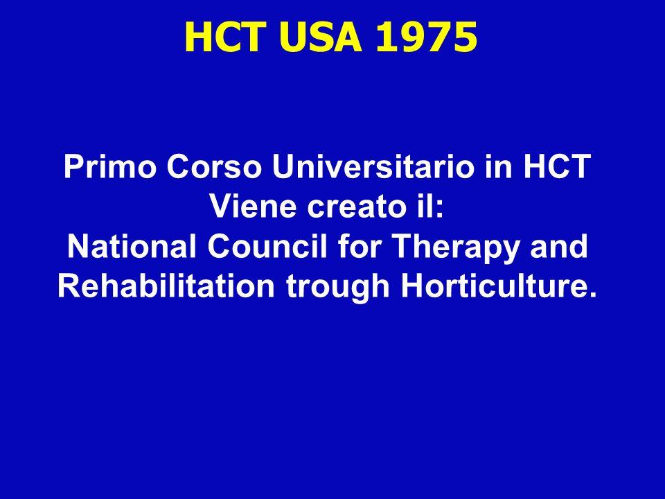 Primo Corso Universitario in HCT Viene creato il: National Council for Therapy and Rehabilitation trough Horticulture. HCT USA 1975