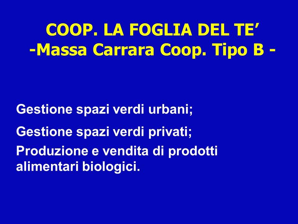 COOP. LA FOGLIA DEL TE -Massa Carrara Coop. Tipo B - Gestione spazi verdi urbani; Gestione spazi verdi privati; Produzione e vendita di prodotti alime