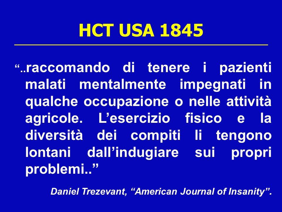 HCT USA 1845.. raccomando di tenere i pazienti malati mentalmente impegnati in qualche occupazione o nelle attività agricole. Lesercizio fisico e la d