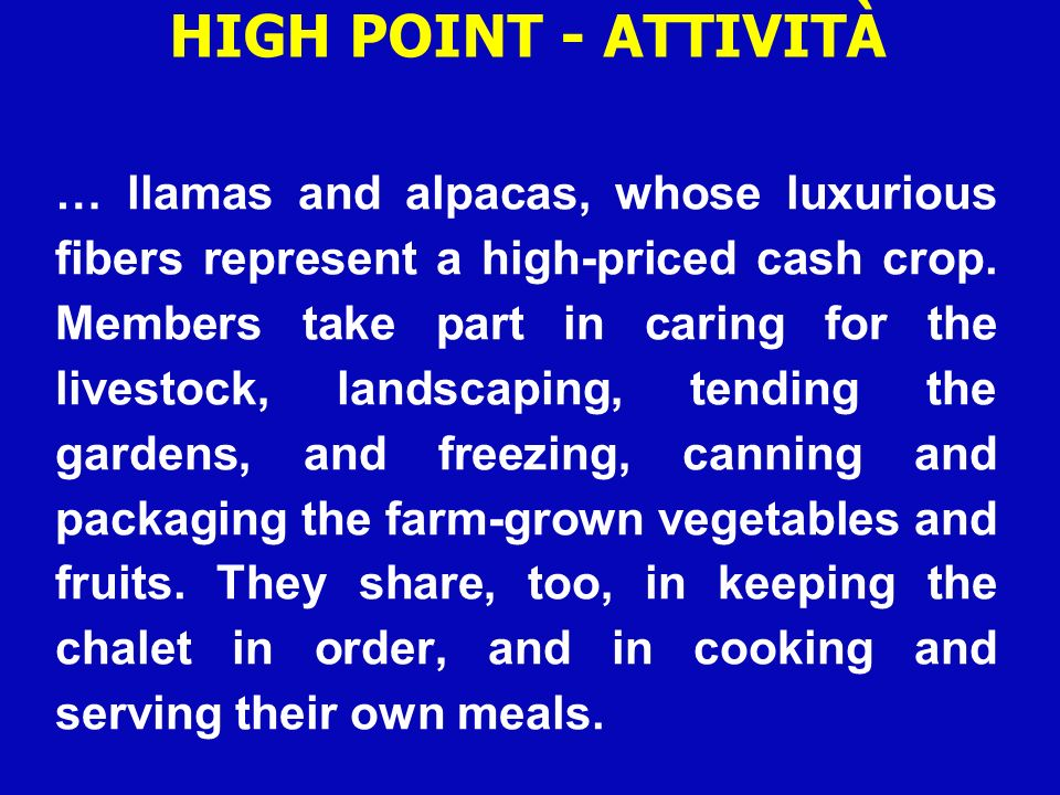 … llamas and alpacas, whose luxurious fibers represent a high-priced cash crop. Members take part in caring for the livestock, landscaping, tending th