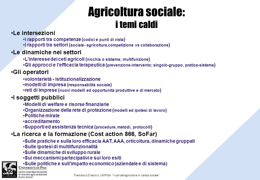 Francesco Di Iacovo, UNIPISA I ruoli dellagricoltura in campo sociale Agricoltura sociale: i temi caldi Le intersezioni i rapporti tra competenze ( co
