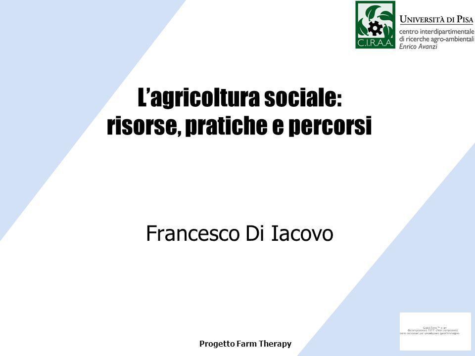 Progetto Farm Therapy Lagricoltura sociale: risorse, pratiche e percorsi Francesco Di Iacovo
