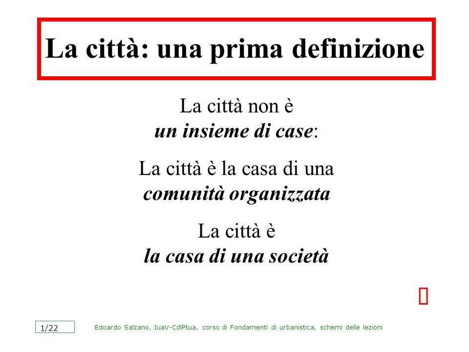 Edoardo Salzano, IuaV-CdlPtua, corso di Fondamenti di urbanistica, schemi delle lezioni 1/22 La città: una prima definizione La città non è un insieme