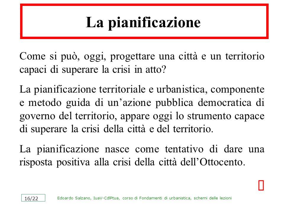 Edoardo Salzano, IuaV-CdlPtua, corso di Fondamenti di urbanistica, schemi delle lezioni 16/22 La pianificazione Come si può, oggi, progettare una citt