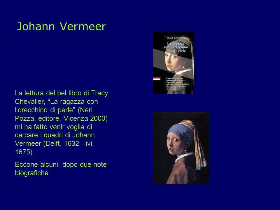 Johann Vermeer La lettura del bel libro di Tracy Chevalier, La ragazza con lorecchino di perle (Neri Pozza, editore, Vicenza 2000) mi ha fatto venir v