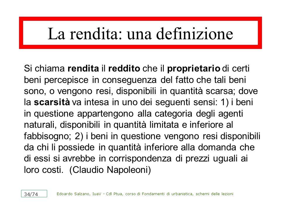 Edoardo Salzano, IuaV - Cdl Ptua, corso di Fondamenti di urbanistica, schemi delle lezioni 34/74 La rendita: una definizione Si chiama rendita il redd