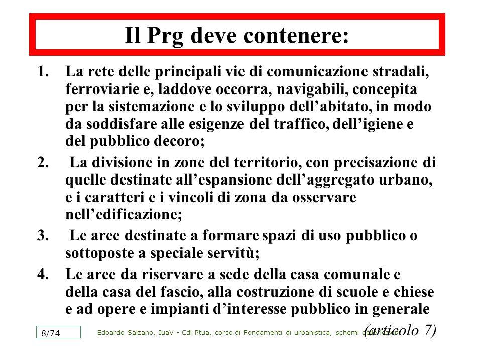 Edoardo Salzano, IuaV - Cdl Ptua, corso di Fondamenti di urbanistica, schemi delle lezioni 8/74 Il Prg deve contenere: 1.La rete delle principali vie