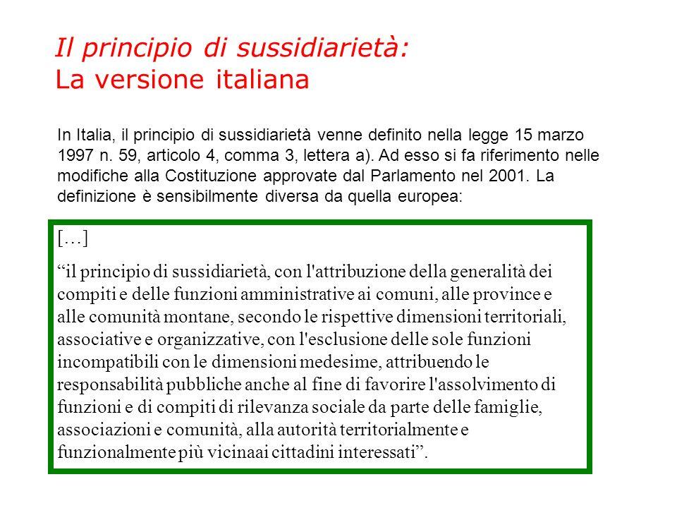 Il principio di sussidiarietà: La versione italiana In Italia, il principio di sussidiarietà venne definito nella legge 15 marzo 1997 n.