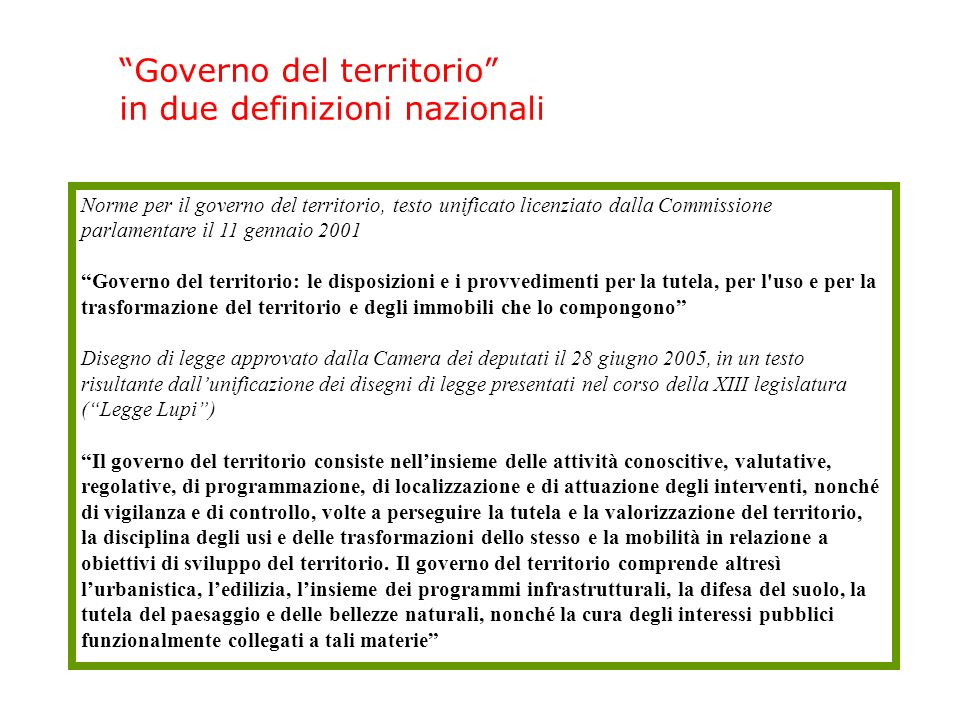 Governo del territorio in una definizione della Regione Emilia - Romagna Per governo del territorio si intende linsieme delle attività finalizzate alla tutela, alla valorizzazione e alla trasformazione del territorio.