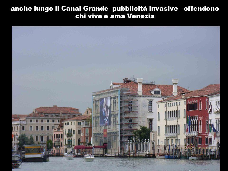 anche lungo il Canal Grande pubblicità invasive offendono chi vive e ama Venezia