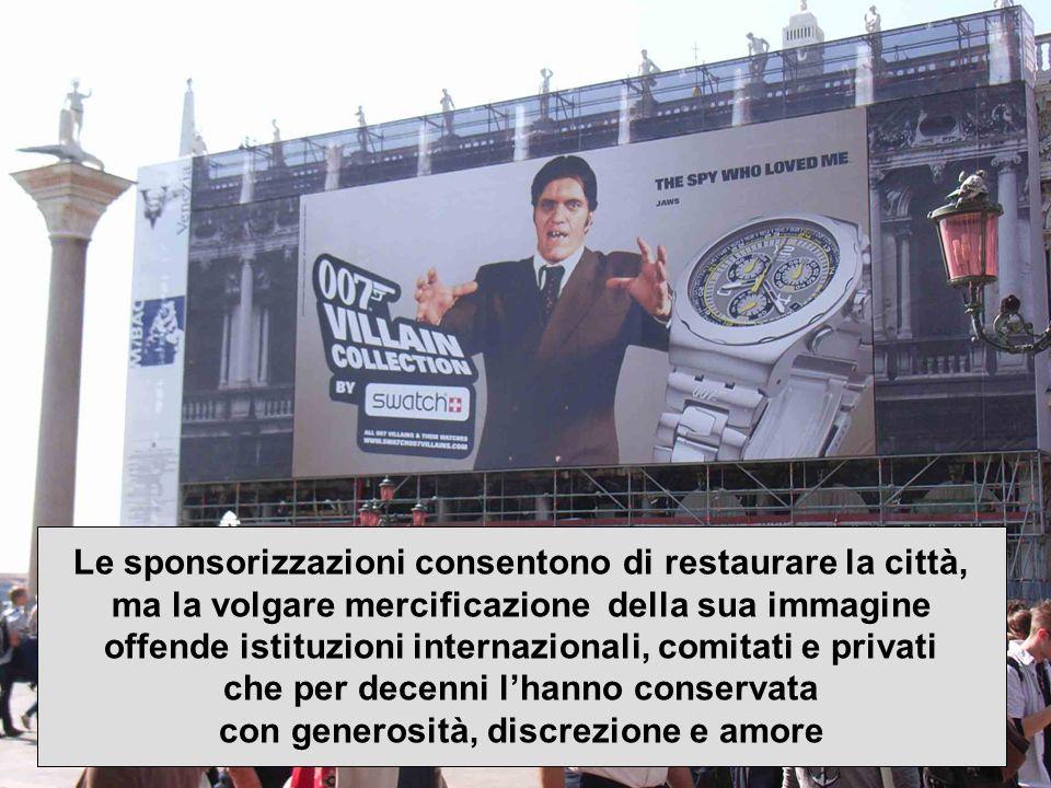 Le sponsorizzazioni consentono di restaurare la città, ma la volgare mercificazione della sua immagine offende istituzioni internazionali, comitati e privati che per decenni lhanno conservata con generosità, discrezione e amore