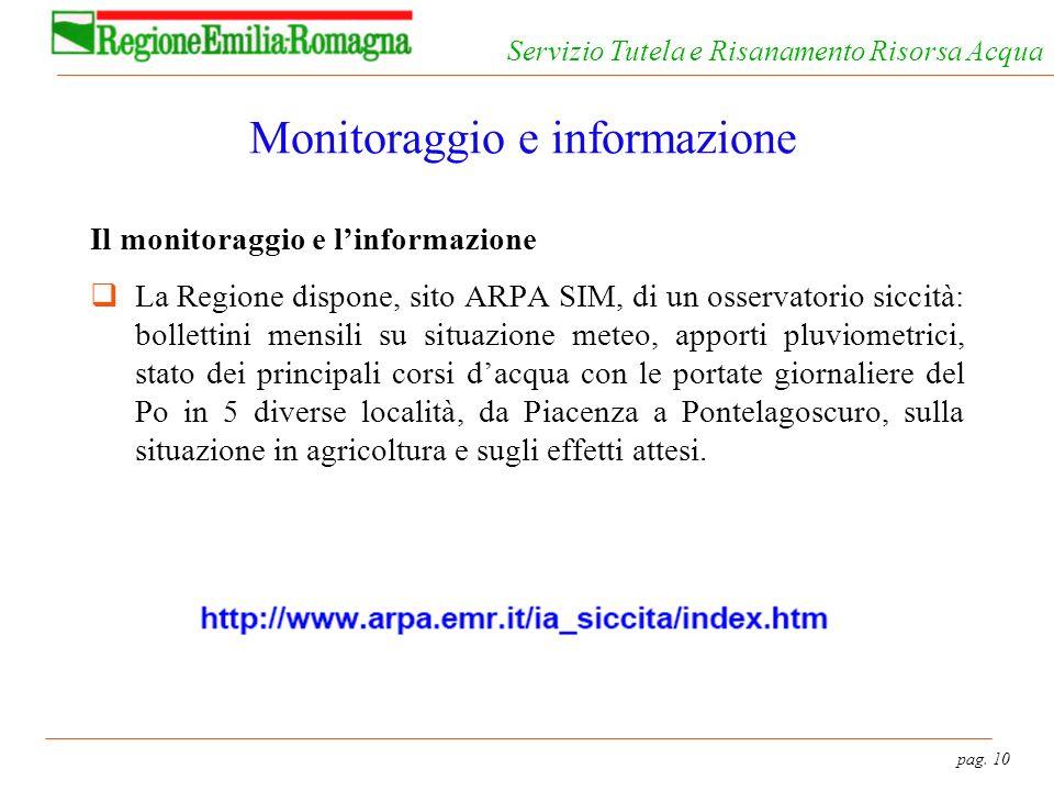 pag. 10 Servizio Tutela e Risanamento Risorsa Acqua Monitoraggio e informazione Il monitoraggio e linformazione La Regione dispone, sito ARPA SIM, di