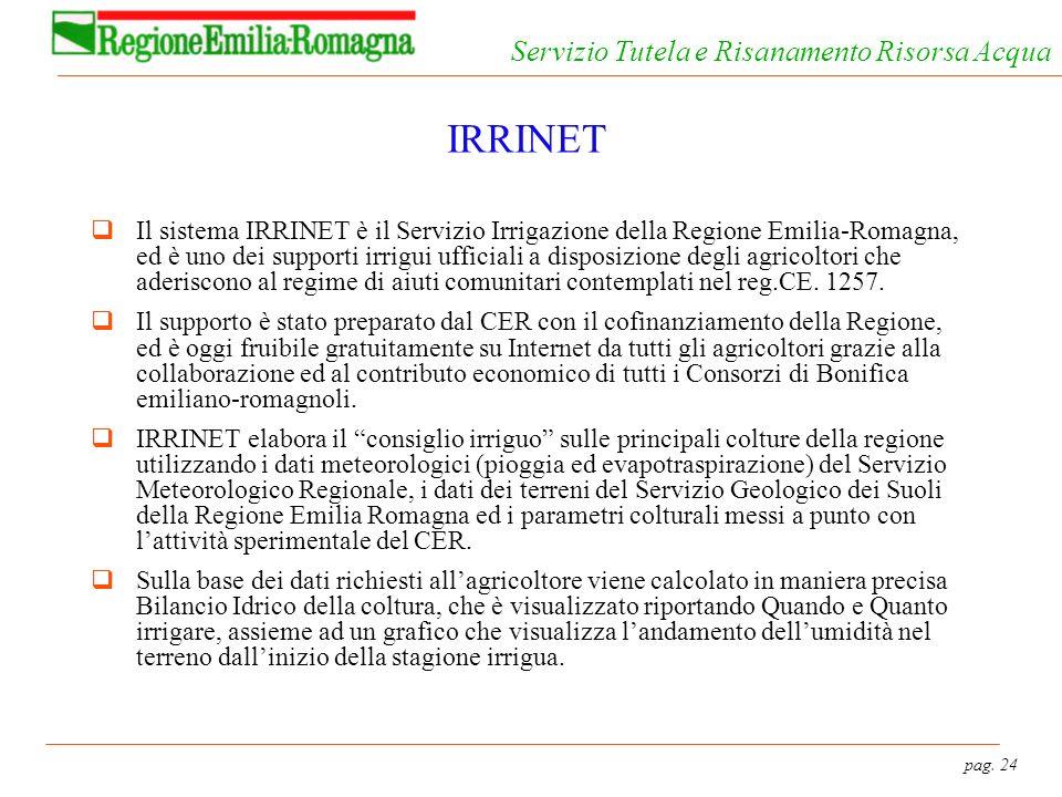pag. 24 Servizio Tutela e Risanamento Risorsa Acqua IRRINET Il sistema IRRINET è il Servizio Irrigazione della Regione Emilia-Romagna, ed è uno dei su