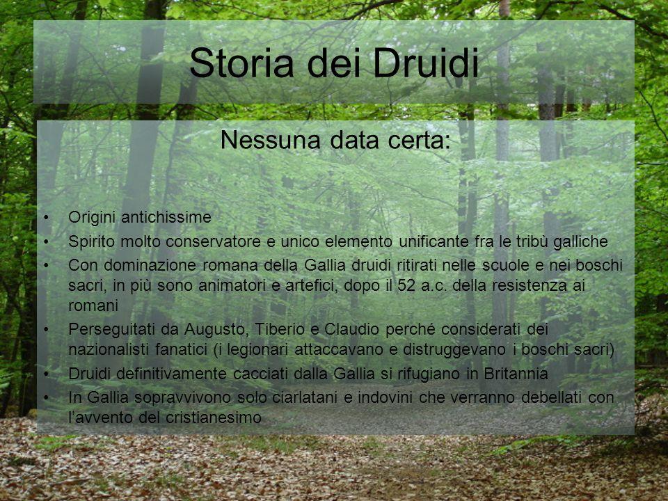 Storia dei Druidi Nessuna data certa: Origini antichissime Spirito molto conservatore e unico elemento unificante fra le tribù galliche Con dominazion