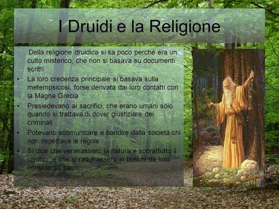 I Druidi e la Religione Della religione druidica si sa poco perché era un culto misterico, che non si basava su documenti scritti La loro credenza pri
