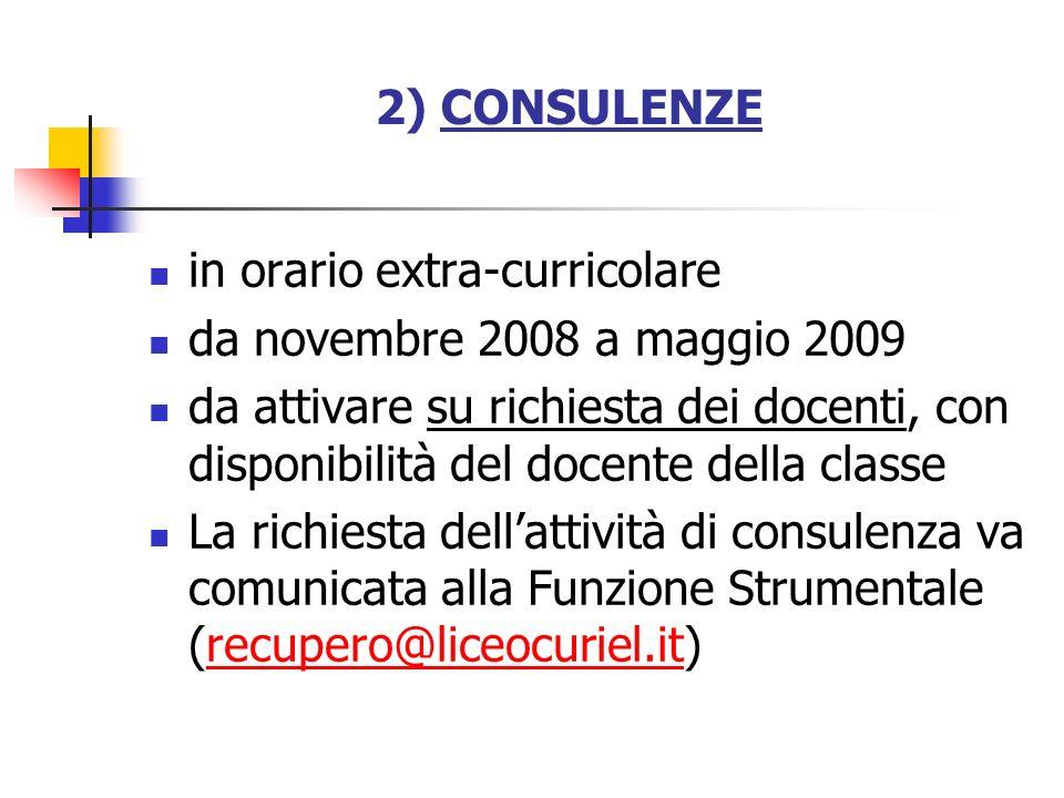 2) CONSULENZE in orario extra-curricolare da novembre 2008 a maggio 2009 da attivare su richiesta dei docenti, con disponibilità del docente della cla