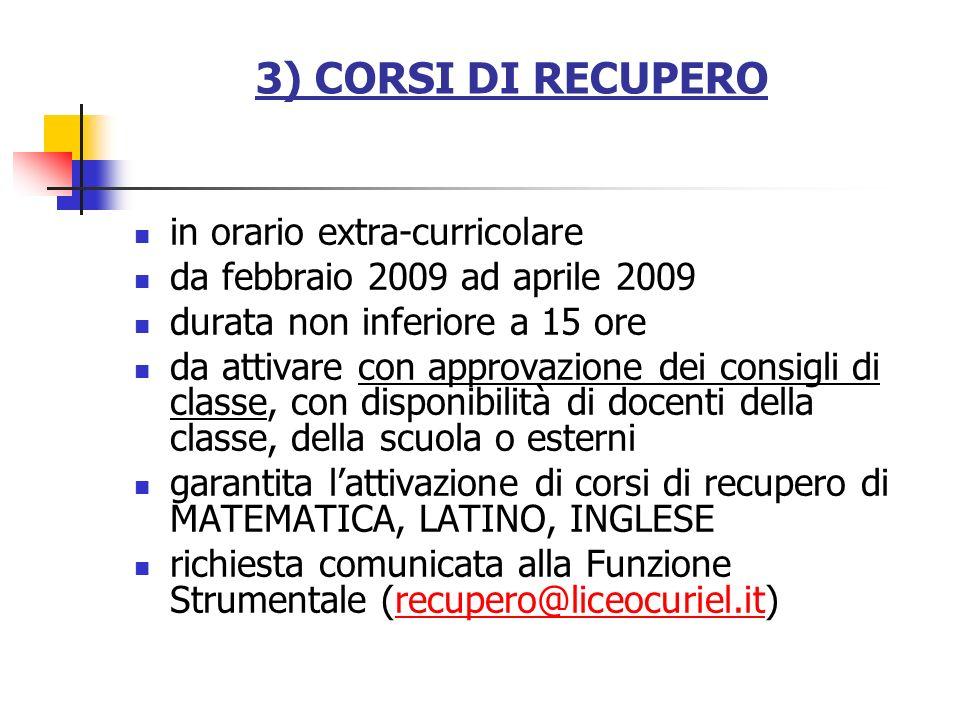 3) CORSI DI RECUPERO in orario extra-curricolare da febbraio 2009 ad aprile 2009 durata non inferiore a 15 ore da attivare con approvazione dei consig