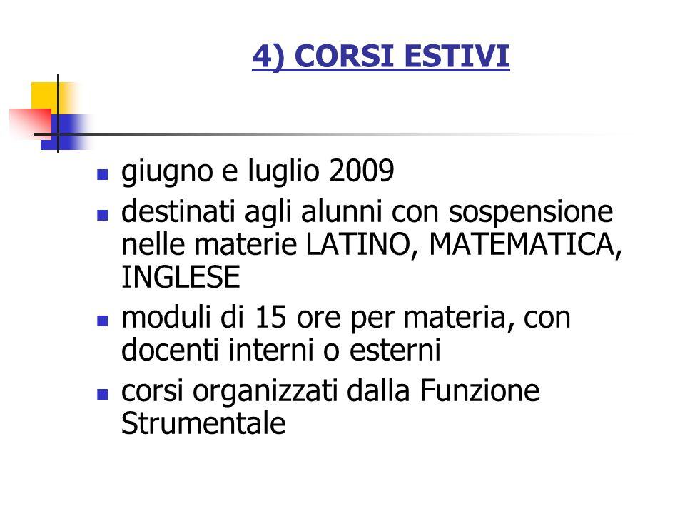 4) CORSI ESTIVI giugno e luglio 2009 destinati agli alunni con sospensione nelle materie LATINO, MATEMATICA, INGLESE moduli di 15 ore per materia, con