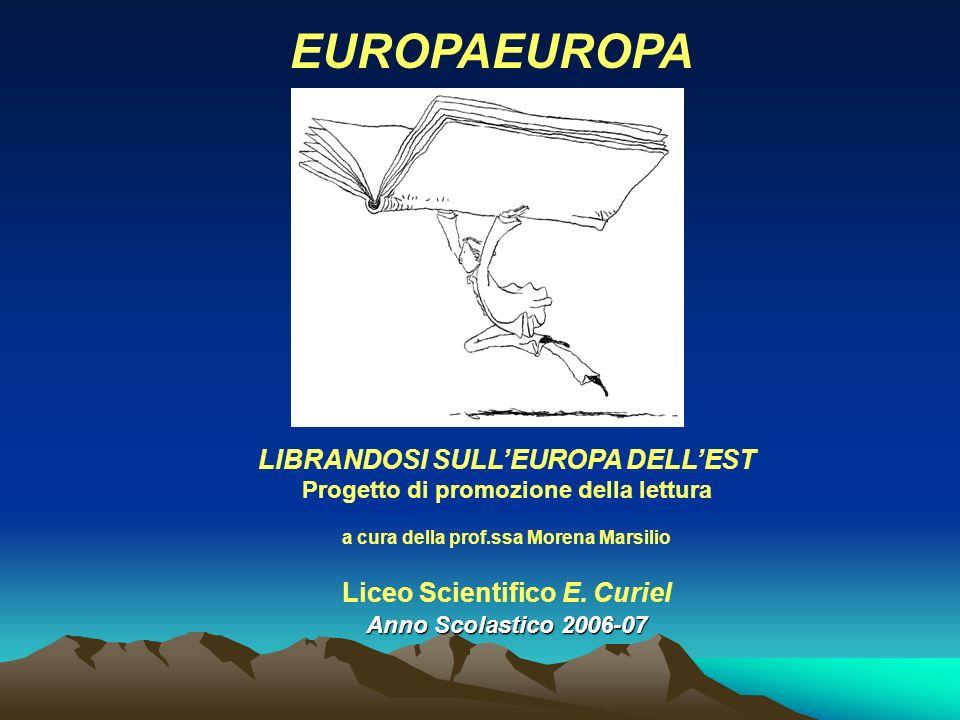 EUROPAEUROPA LIBRANDOSI SULLEUROPA DELLEST Progetto di promozione della lettura a cura della prof.ssa Morena Marsilio Liceo Scientifico E.