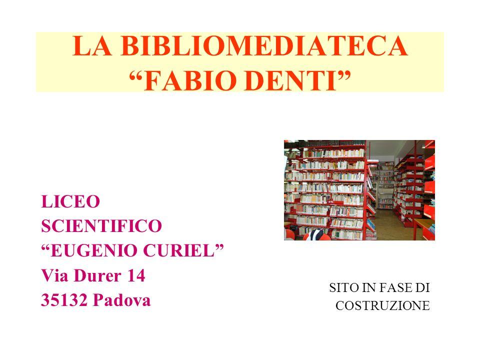 LA BIBLIOMEDIATECA FABIO DENTI LICEO SCIENTIFICO EUGENIO CURIEL Via Durer 14 35132 Padova SITO IN FASE DI COSTRUZIONE