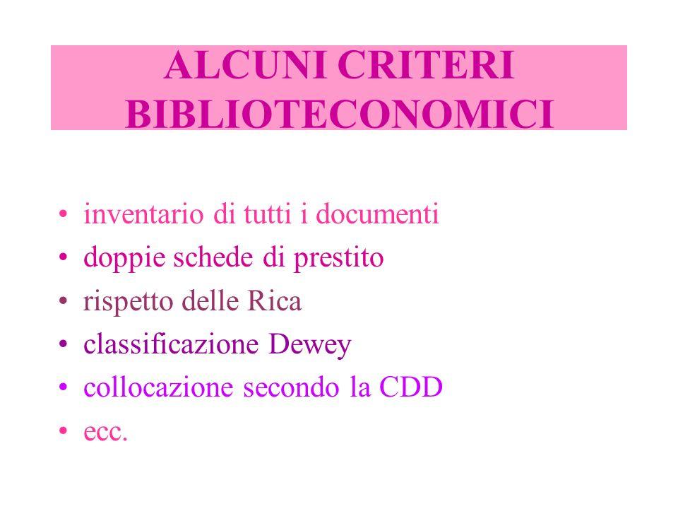 ALCUNI CRITERI BIBLIOTECONOMICI inventario di tutti i documenti doppie schede di prestito rispetto delle Rica classificazione Dewey collocazione secon