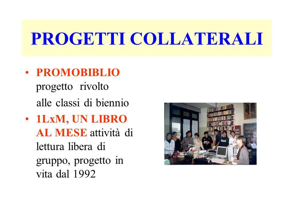 PROGETTI COLLATERALI PROMOBIBLIO progetto rivolto alle classi di biennio 1LxM, UN LIBRO AL MESE attività di lettura libera di gruppo, progetto in vita