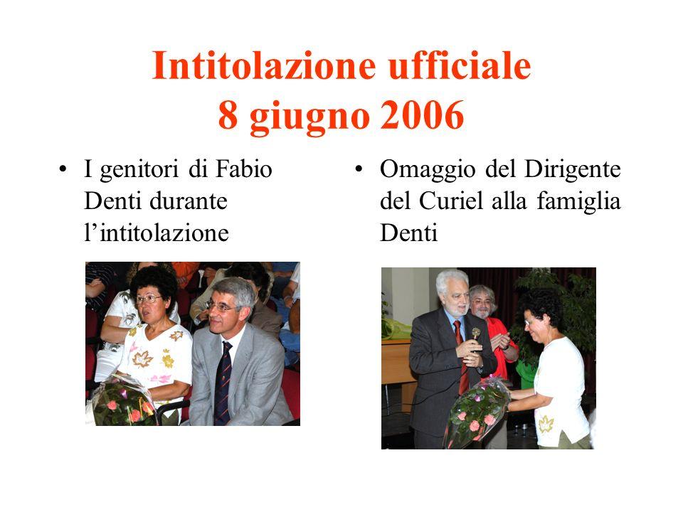 Intitolazione ufficiale 8 giugno 2006 I genitori di Fabio Denti durante lintitolazione Omaggio del Dirigente del Curiel alla famiglia Denti