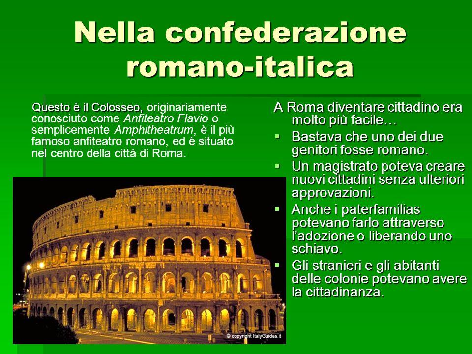 Nella confederazione romano-italica Questo è il Colosseo, originariamente conosciuto come Anfiteatro Flavio o semplicemente Amphitheatrum, è il più famoso anfiteatro romano, ed è situato nel centro della città di Roma.