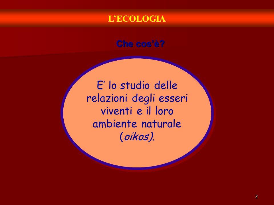 2 LECOLOGIA Che cosè? E lo studio delle relazioni degli esseri viventi e il loro ambiente naturale (oikos).