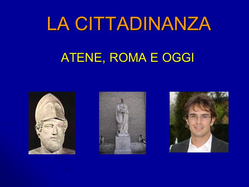 LA CITTADINANZA LA CITTADINANZA ATENE, ROMA E OGGI ATENE, ROMA E OGGI